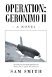 "Sam Smith's New Book ""Operation: Geronimo II"" is Set in the Post 9/11 Period and Depicts the Advanced Weapons That the United States Military Can Employ"