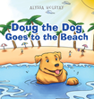 "Alyssa Holstay's New Book ""Doug the Dog Goes to the Beach"" is the First of the Series that Follows a Lovable Dog in his many Adventures"
