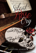"Author Samantha Anseeuw's New Book ""Silent Rose Cry"" is a Collection of Emotive Poetry Exploring the Joy, Despair, and Challenges Inherent in Human Life"