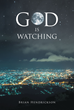 "Brian Hendrickson's New Book ""God Is Watching"" is a Heartfelt Coming-Of-Age Story That Seeks to Parse Through What Is Truly Important in Life"