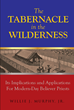 "Willie J. Murphy, Jr.'s New Book ""The Tabernacle in the Wilderness: Its Implications and Applications for Modern-Day Believer Priests"" is a Study of the Tabernacle"