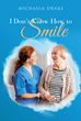 "Author Michaela Drake's new book ""I Don't Know How to Smile"" is a both a first-hand account of caring for a terminally ill loved one and an invaluable guide for others."