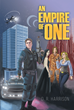 "D. R. Harrison's New Book ""An Empire of One"" Is a Fascinating Book about a Deputy Sheriff from Earth Who Has Found Himself in a Far-Off World."