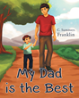 "C. Summers Franklin's New Book ""My Dad Is the Best"" is a Lovable Illustrated Book and a Shout-Out to Fathers and Their Love for Their Children"