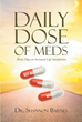 "Author Dr. Shannon Barnes's Newly Released ""Daily Dose Of Meds: Thirty Days to Increased Life Satisfaction"" Guides Readers to Self-Awareness, Purpose, and Satisfaction"