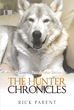 "Rick Parent's New Book ""The Hunter Chronicles"" Is a Diary That Chronicles the Chance Meeting Where the Author Reluctantly Purchased a Baby Wolf Named ""Hunter"""