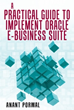'A Practical Guide to Implement Oracle E-Business Suite' Helps Companies Utilize Complex ERP Package
