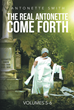 "Antonette Smith's New Book ""The Real Antonette Come Forth Vol. 5 and 6"" Continue the Author's Actual Heartrending Story of Abuse and Triumph"