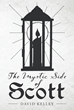 "David Kelley's New Book ""The Mystic Side of Scott"" is a Reflection on a Man's Rudderless Early Life, his Spiritual Awakening in Prison, and his Religious Philosophy"