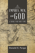 "Author Donald E. Forga's New Book ""Empires, Men, and God"" Is a Personal Study of the Nature of Man Throughout History"