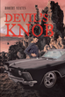 "Robert Yeates's New Book ""Devil's Knob"" Is an Engrossing Tale of Corruption, Schemes, and Sabotage in the World of Business, with a Plot Leading to a Deadly Climax"