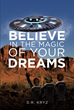 "D.R. Kryz's New Book ""Believe in the Magic of Your Dreams"" Is an Uplifting Story About the Adventures of Three Cousins as They Travel to Worlds Far Beyond Reach"