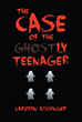 "Carolyn Kissinger's New Book ""The Case Of The Ghostly Teenager"" is About a Teenage Ghost and the Journey That Comes with Her"