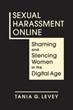"Tania Levey's new book, ""Sexual Harassment Online: Shaming and Silencing Women in the Digital Age,"" demonstrates how pervasive gender and sexual abuse is on the Internet."