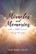"Author Judy Bradley Harrill's Newly Released ""Miracles and Memories: With a Little Humor Along The Way"" Tells of the Blessings and Miracles in One Woman's Life"