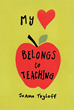 "JoAnn Tryloff's new Book ""My Heart Belongs to Teaching"" is a Charming Recollection of the Author's Experiences with Caring for Children Through Teaching and Guidance"