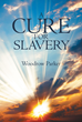 "Author Woodrow Parker's new Book ""A Cure for Slavery"" is a Provocative Indictment of Current Economic Structure and Policy in the United States"