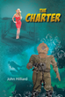 "John Hilliard's new Book ""The Charter"" is an Alluring Tale of Dangerous Adventures, Underwater Perils, and Provocative Circumstances"