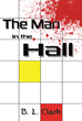 "Author B.L. Clark's New Book ""The Man in the Hall"" is a Riveting Tale of a Machine-Driven Push Toward a Utopia in Which Free Will is a Distant Memory"