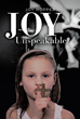 "Author Joy Hopper's New Book ""Joy Unspeakable: Toxic Faith and Rose-Colored Glasses"" Is a Memoir of a Pentecostal Childhood That Paved the Way for a Loveless Marriage"