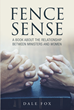 "Dale Fox's Newly Released ""Fence Sense"" is a Compelling Account that Tackles the Church Ministers' Challenge of Self-Discipline Against Temptations and Sin"