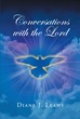 "Diane J. Leahy's Newly Released ""Conversations with the Lord"" is an Informative and Inspiring Book that Intends to Bring Bible Passages to Life"