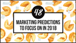 48 Marketing Predictions for 2018: Magnificent Marketing Presents a Compilation of Tips, Ideas and More from Industry Experts
