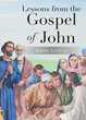 "Gene Little's Newly Released ""Lessons from the Gospel of John"" is a Thought-provoking Work that Delves into the Statements of Action Found in the Book of John"