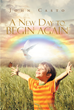 "John Casto's Newly Released ""A New Day to Begin Again"" is a Compelling Story of a Man's Past and How he Surpassed All Odds with God's Grace and Love"