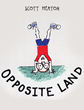 "Scott Heaton's New Book ""Opposite Land"" is an Endearing Tale About a Boy's Desire to Live in a Land Where Everything is the Opposite of Something"