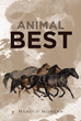 "Harold Morgan's New Book ""Animal Best"" is a Stirring Personal Reflection on Living a Faithful Life in a Troubled World"