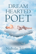 "Author Nicholas Talerico's New Book ""Dream-Hearted Poet"" is a Collection of Poems Exploring the Emotions and Aspirations of Life and Love"