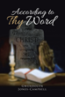 "Author Gwendolyn Jones-Campbell's New Book ""According to Thy Word"" is a Study of Selected Biblical Passages and an Exploration of Applications to Modern Christian Life"