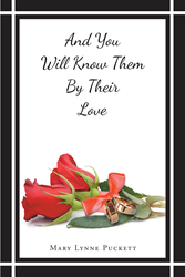 "Author Mary Lynne Puckett's Newly Released ""And You Will Know Them By Their Love"" Provides Guidance and Novel Solutions to Married Couples Who Are Struggling"