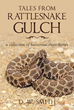 "D. W. Smith's New Book ""Tales from Rattlesnake Gulch"" is a Fascinating and Entertaining Collection of Short Stories Filled with Wonderful Depictions for Readers to Enjoy"