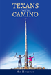 "Mo Houston's New Book ""Texan's on the Camino"" Is a Journal of One Couple's Trek Walking the Camino De Santiago From St. Jean-Pied-De-Port, France, to Santiago, Spain"