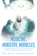 "Author Rev. Phillip Goldfedder, M.D.'s Newly Released ""Medicine, Ministry, Miracles: One Neurosurgeon's Life"" Is the Autobiography of a Medicine Man who Found God"