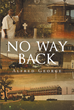 "Alfred George's Newly Released ""No Way Back"" is a Compelling Book About a Boy whose Life has been in Bad Shape Until he Fully Realizes God's Saving Grace"