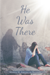 "Author Monica M. Jimenez de Bolanos's Newly Released ""He Was There"" Is a Stirring Collection of Heartfelt Poetry Giving Praise to God for His Saving Grace in Her Life"