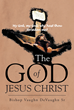 "Bishop Vaughn DeVaughn Sr's Newly Released ""The God of Jesus Christ"" Reveals the True Jesus Christ and the End of the Gentile Church as it is Known Today"
