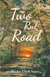 "Author Shirley Clark Vance's New Book ""Two Rut Road"" is a Fantasy Recounting the Journeys of Two Souls Tasked with Navigating Life on Earth in their Human Incarnations"