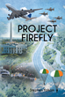 "Stephen Yoham's New Book ""Project Firefly"" is a Nail-Biting Thriller Surrounding an Advanced Aircraft and Threats to covet such Technology"