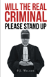 "Author P.J. Wilson's New Book ""Will the Real 'Criminal' Please Stand Up?"" is a Candid Reflection on the Events Leading up the Arrest and Detention of Her Son."