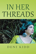 "Author Deni Kidd's Newly Released ""In Her Threads"" Offers Insights Into the Refugee Experience from an Advocate Who Has Heard Their Stories, Their Pains, and Their Faith"