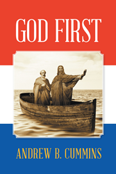 "Author Andrew B. Cummins's Newly Released ""God First"" is a Scripture-based Study of God's Word and its Application in Modern Christian Life"