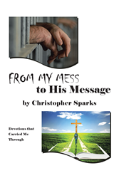 "Author Christopher Sparks's Newly Released ""From My Mess to His Message: Devotions that Carried Me Through"" is a Collection of Devotions From a Man who hit Rock Bottom"