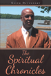 "Keith Davenport's Newly Released ""The Spiritual Chronicles"" is an Engaging Compilation of his Works and Thoughts on Healing, Hope, Redemption, Love, and Truth"