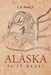 "C. B. Waide Jr.'s New Book ""Alaska: Is It Real?"" is the Author's Riveting Retelling of the Process of Moving to Alaska With His Family"