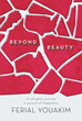 "Ferial Youakim's New Book ""Beyond Beauty: A Refugee's Journey in Pursuit of Happiness"" is a Dignifying Memoir of Overcoming Obstacles and Finding One's Inner Beauty"