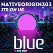 "Out Now: NativeOrigin303, ""It's On Us"" (Blue)"